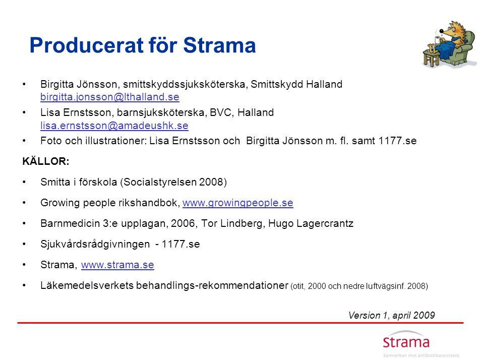 Producerat för Strama Birgitta Jönsson, smittskyddssjuksköterska, Smittskydd Halland birgitta.jonsson@lthalland.se.