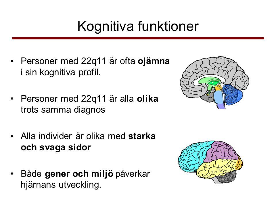 Kognitiva funktioner Personer med 22q11 är ofta ojämna i sin kognitiva profil. Personer med 22q11 är alla olika trots samma diagnos.