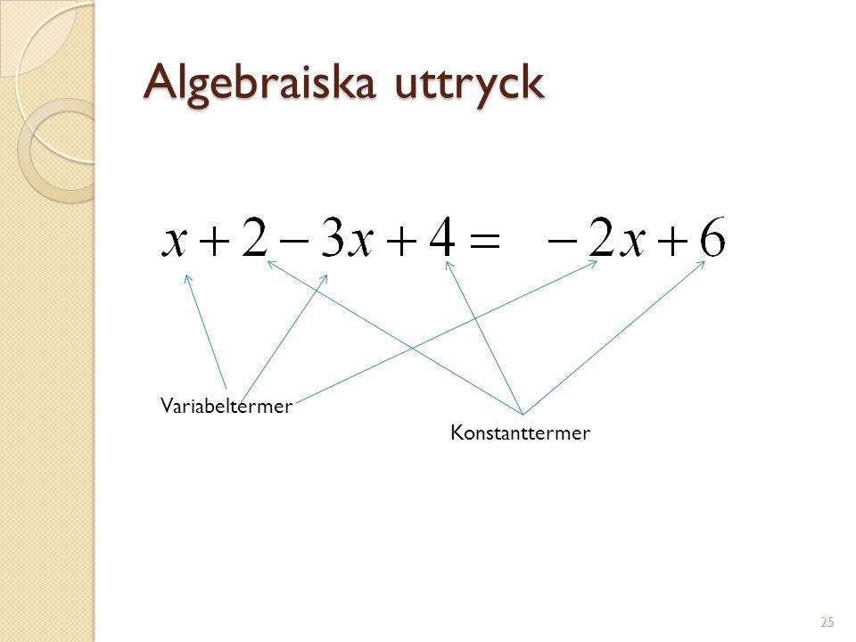 Algebraiska uttryck Variabeltermer Konstanttermer