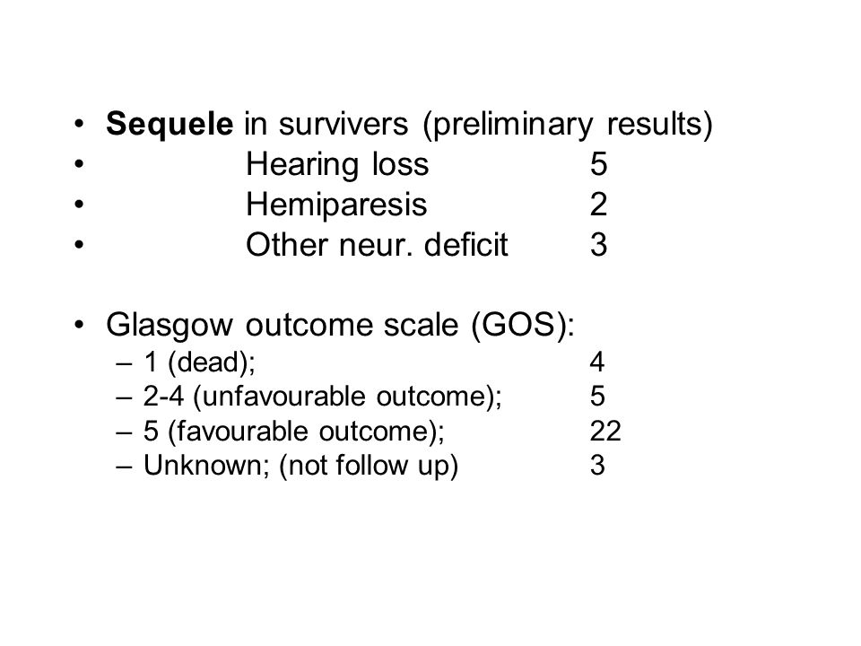 Sequele in survivers (preliminary results) Hearing loss 5