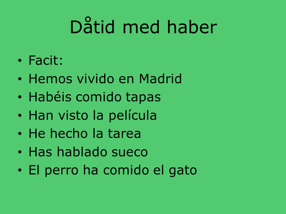 Dåtid med haber Facit: Hemos vivido en Madrid Habéis comido tapas