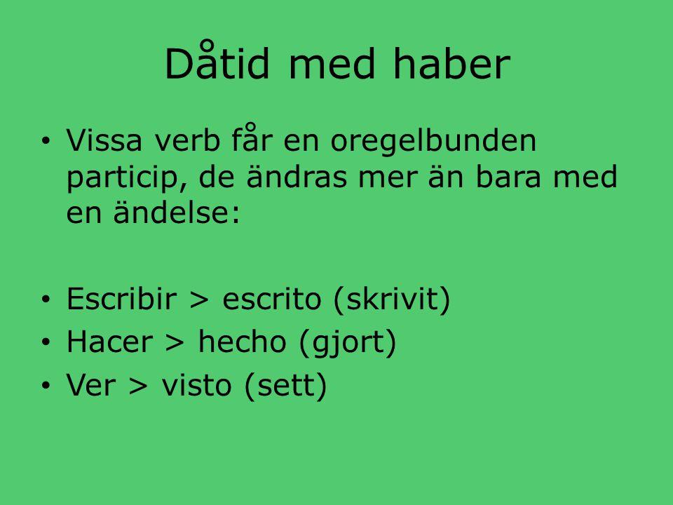 Dåtid med haber Vissa verb får en oregelbunden particip, de ändras mer än bara med en ändelse: Escribir > escrito (skrivit)