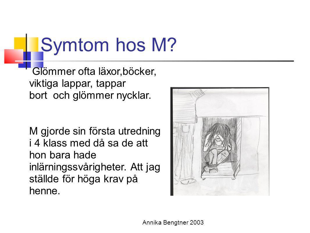 Symtom hos M Glömmer ofta läxor,böcker, viktiga lappar, tappar bort och glömmer nycklar.