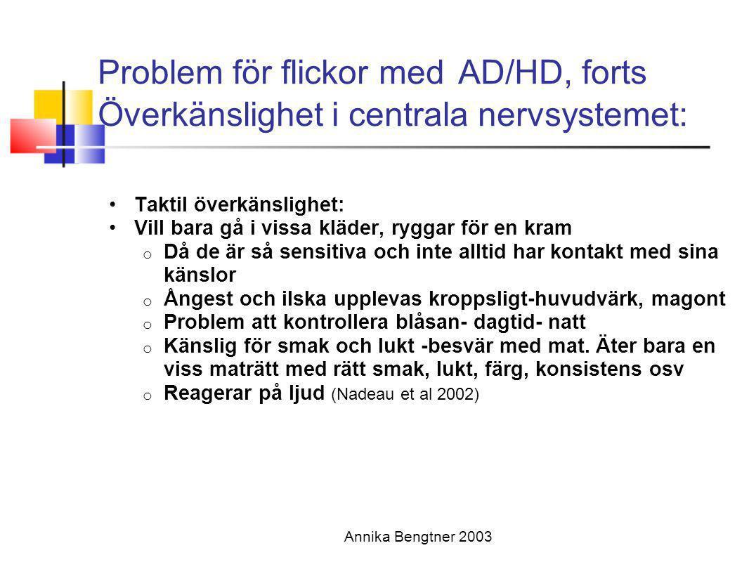 Problem för flickor med AD/HD, forts Överkänslighet i centrala nervsystemet:
