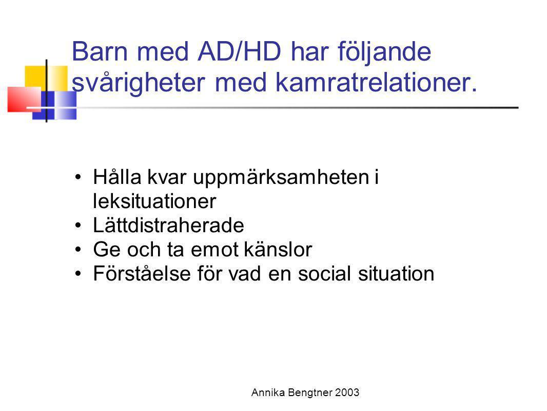 Barn med AD/HD har följande svårigheter med kamratrelationer.