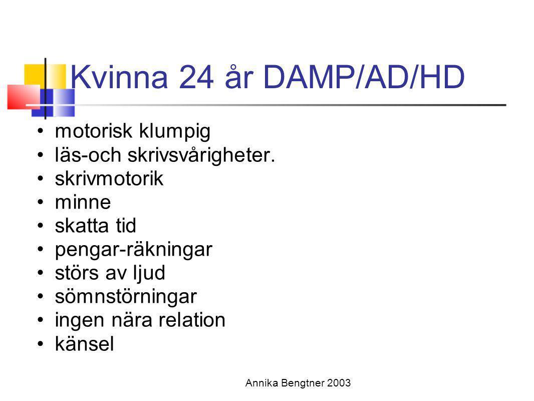 Kvinna 24 år DAMP/AD/HD motorisk klumpig läs-och skrivsvårigheter.