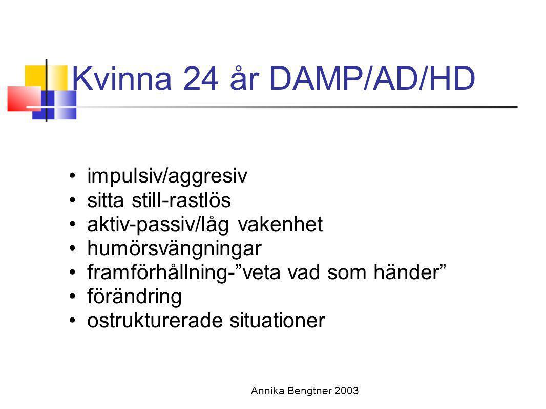 Kvinna 24 år DAMP/AD/HD impulsiv/aggresiv sitta still-rastlös