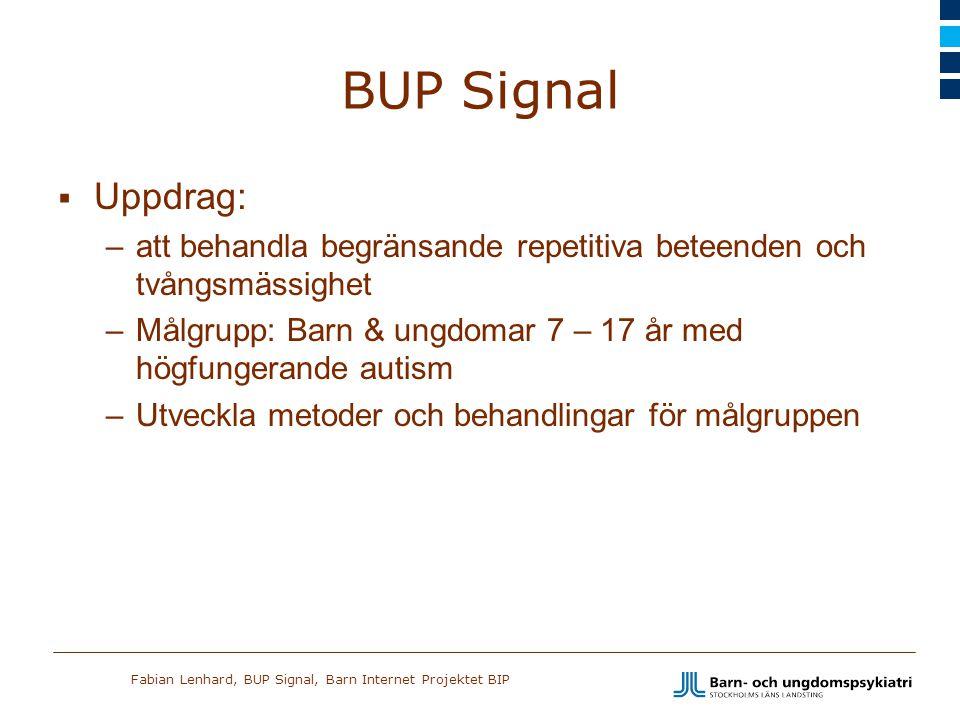 BUP Signal Uppdrag: att behandla begränsande repetitiva beteenden och tvångsmässighet. Målgrupp: Barn & ungdomar 7 – 17 år med högfungerande autism.