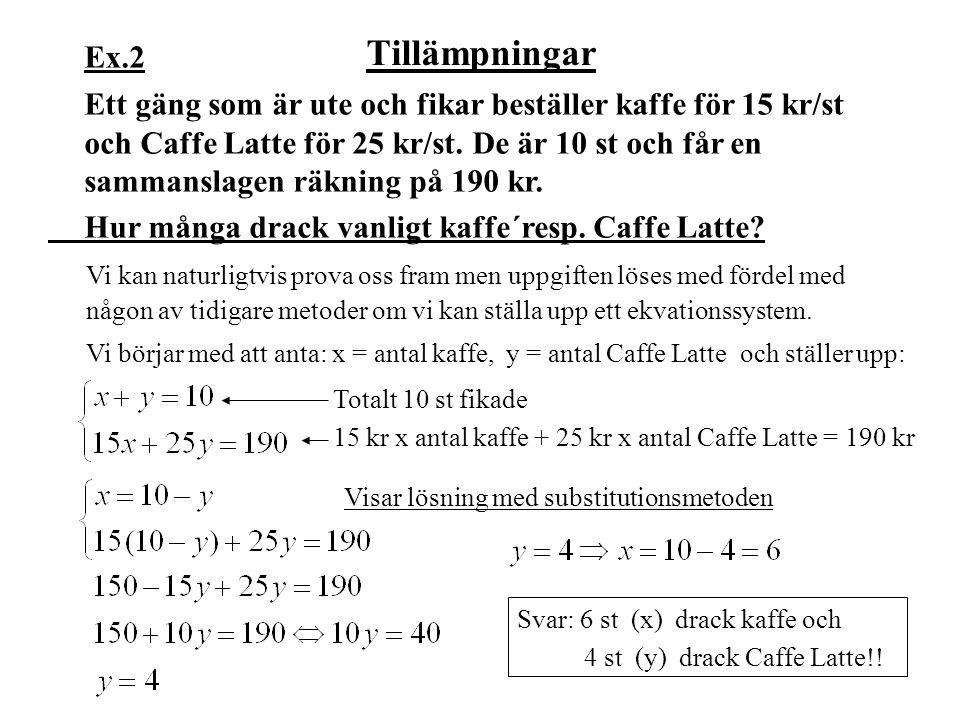 Ex.2 Ett gäng som är ute och fikar beställer kaffe för 15 kr/st och Caffe Latte för 25 kr/st. De är 10 st och får en sammanslagen räkning på 190 kr.