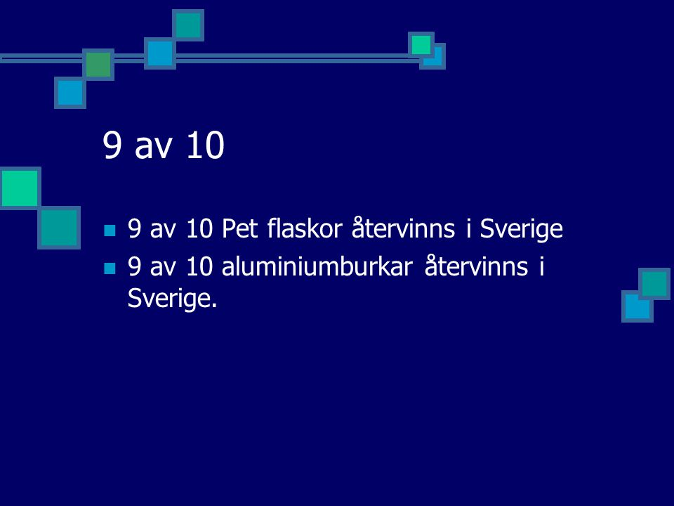 9 av 10 9 av 10 Pet flaskor återvinns i Sverige