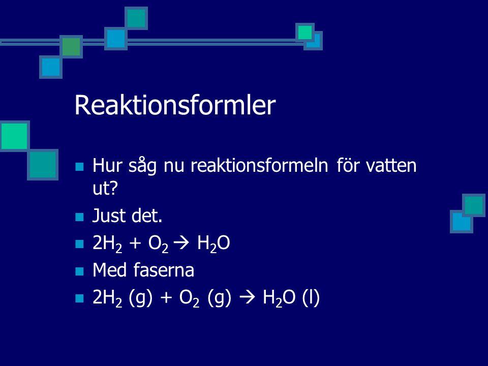 Reaktionsformler Hur såg nu reaktionsformeln för vatten ut Just det.