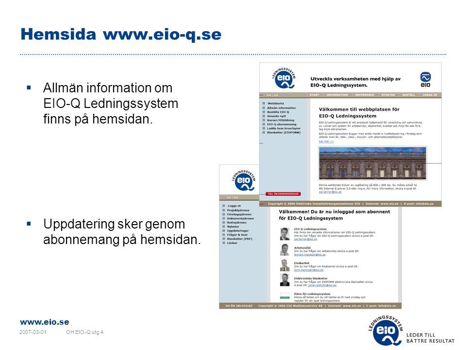 Hemsida www.eio-q.se Allmän information om EIO-Q Ledningssystem finns på hemsidan. Uppdatering sker genom abonnemang på hemsidan.
