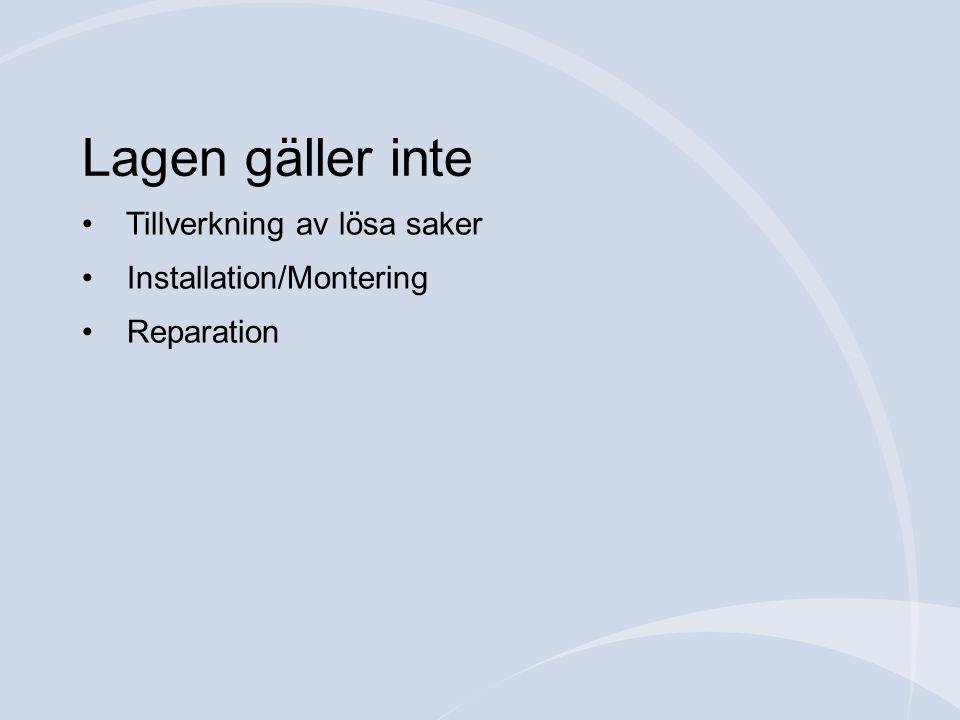 Lagen gäller inte Tillverkning av lösa saker Installation/Montering