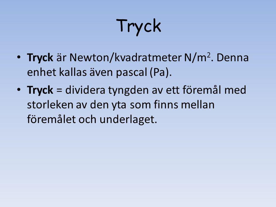 Tryck Tryck är Newton/kvadratmeter N/m2. Denna enhet kallas även pascal (Pa).