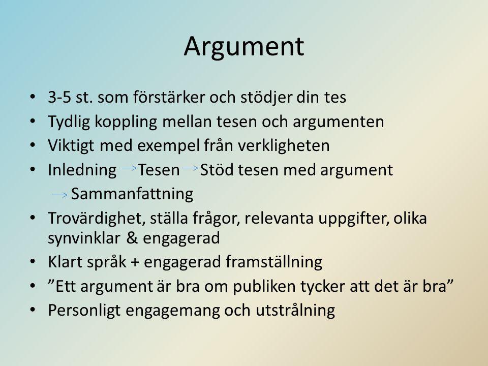 Argument 3-5 st. som förstärker och stödjer din tes