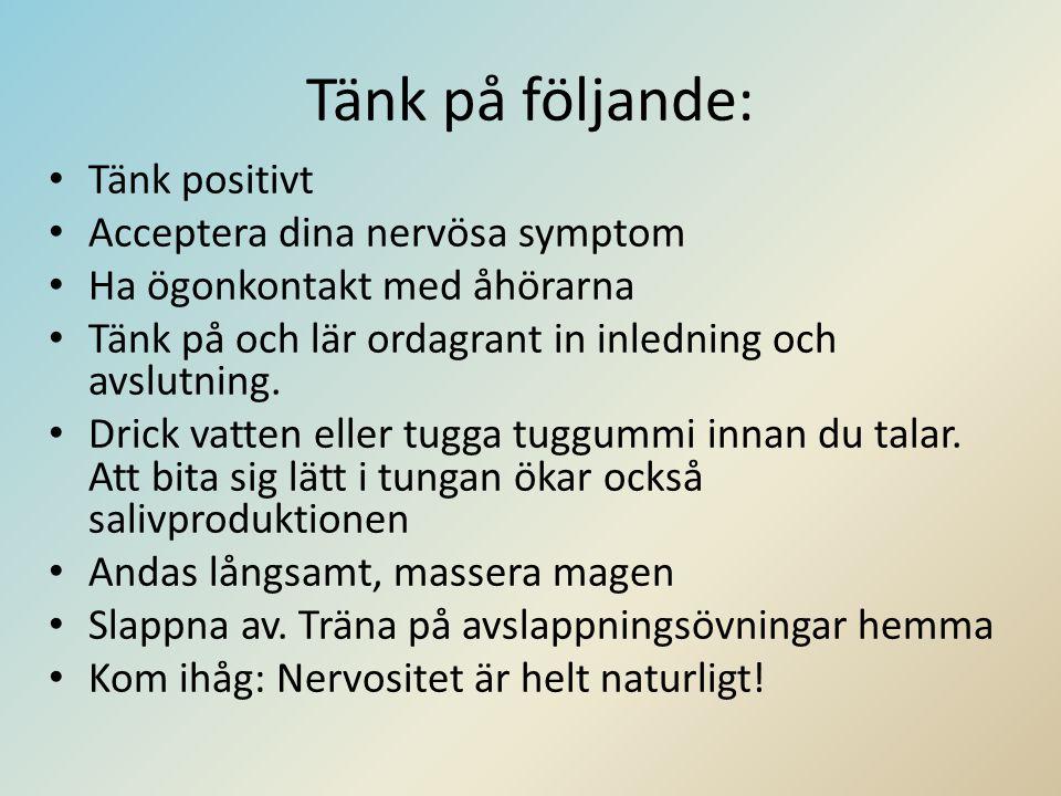 Tänk på följande: Tänk positivt Acceptera dina nervösa symptom