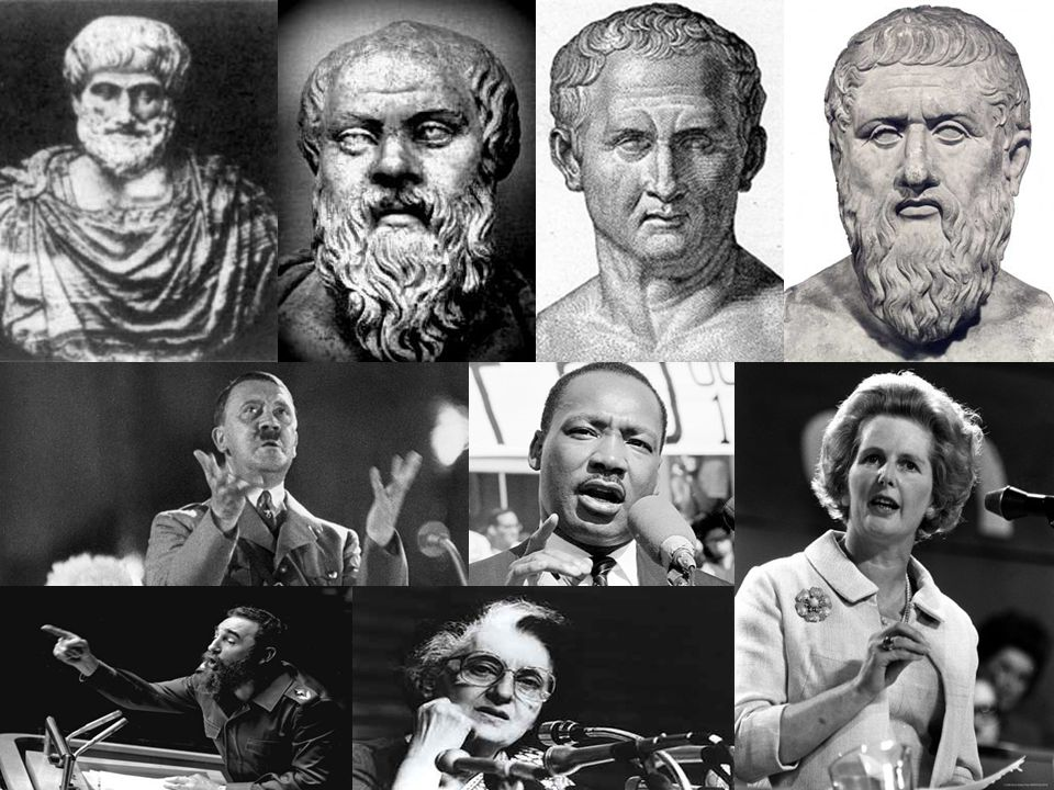 Skickliga retoriker: Aristoteles, Sokrates, Cicero, Platon, Adolf Hitler, Martin Luther King (Medborgarrättstal I have a dream 1963), Margaret Thatcher (fd.