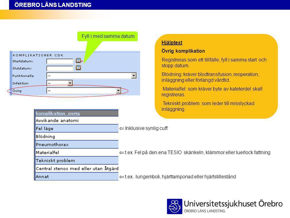Fyll i med samma datum Hjälptext. Övrig komplikation Registreras som ett tillfälle, fyll i samma start och stopp datum.