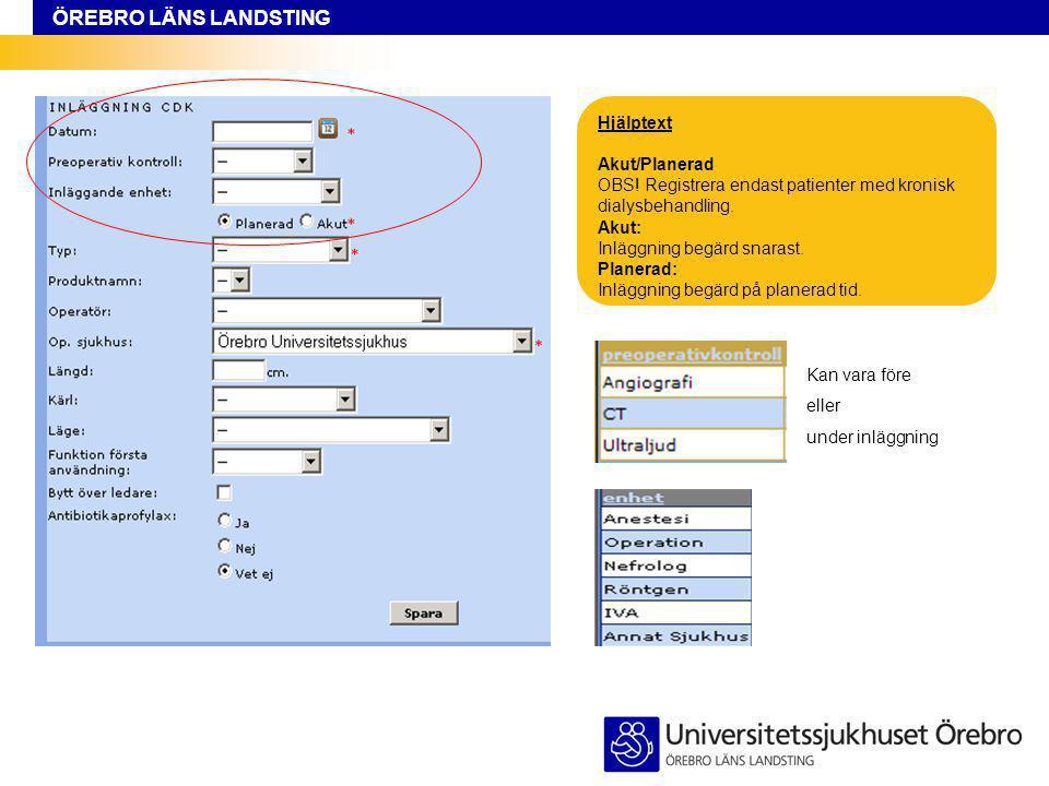 Hjälptext Akut/Planerad. OBS! Registrera endast patienter med kronisk dialysbehandling. Akut: Inläggning begärd snarast.