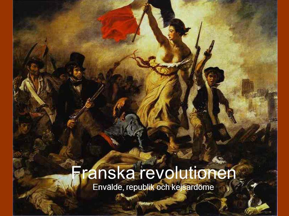 Franska revolutionen Envälde, republik och kejsardöme