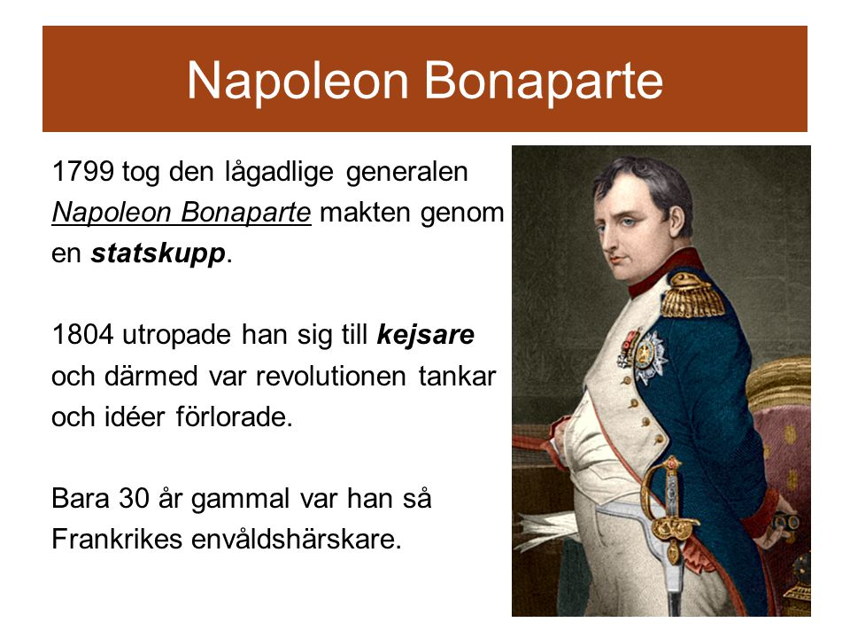 Napoleon Bonaparte 1799 tog den lågadlige generalen