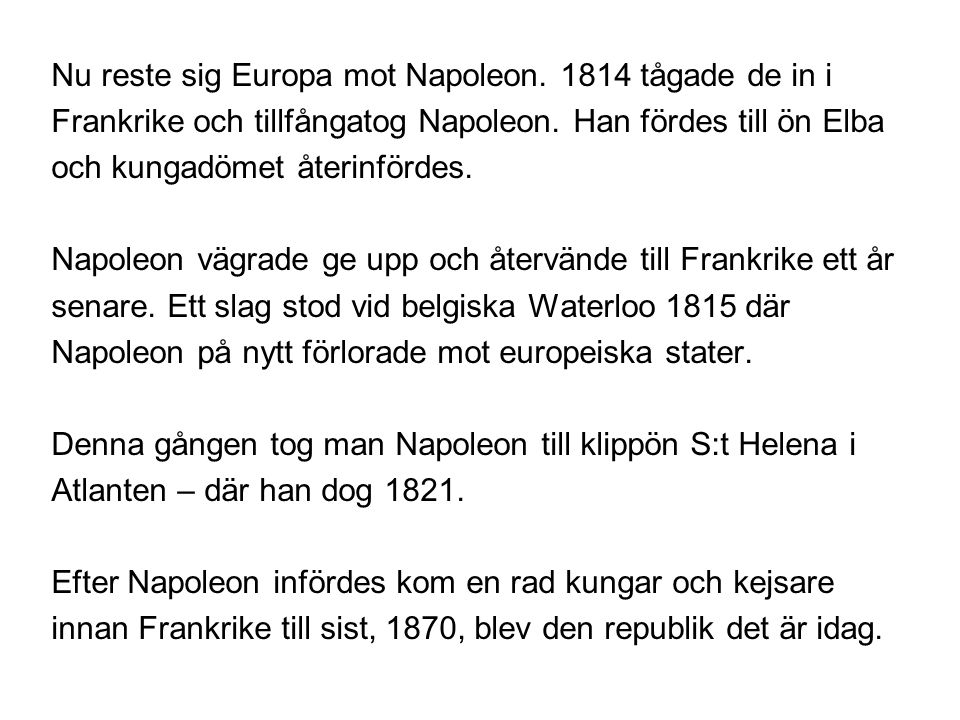 Nu reste sig Europa mot Napoleon. 1814 tågade de in i