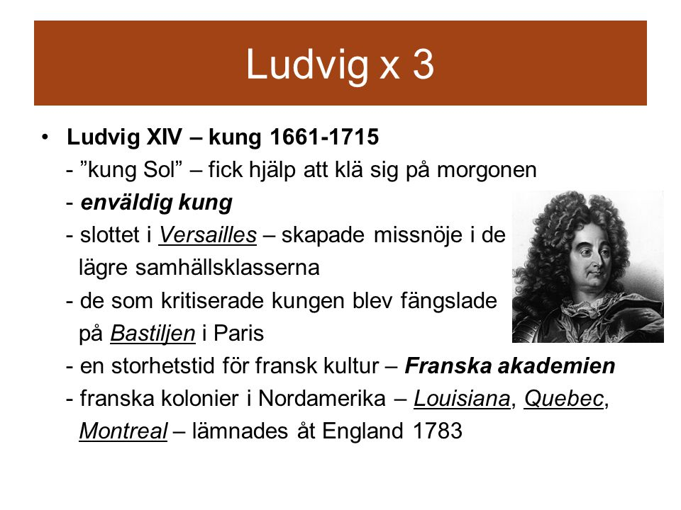 Ludvig x 3 Ludvig XIV – kung 1661-1715