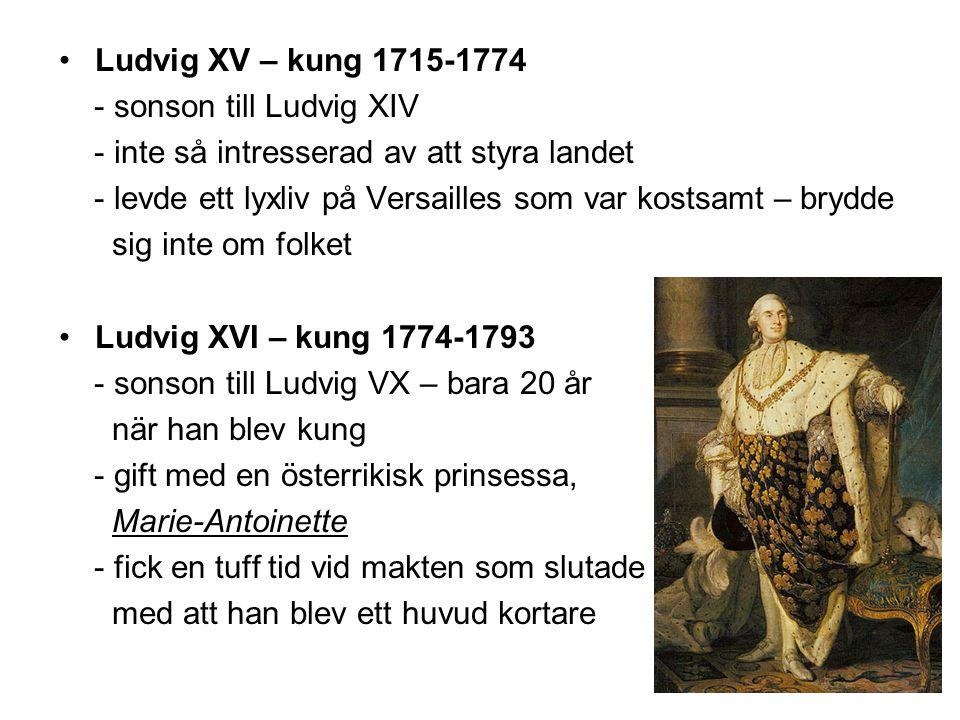 Ludvig XV – kung 1715-1774 - sonson till Ludvig XIV. - inte så intresserad av att styra landet.