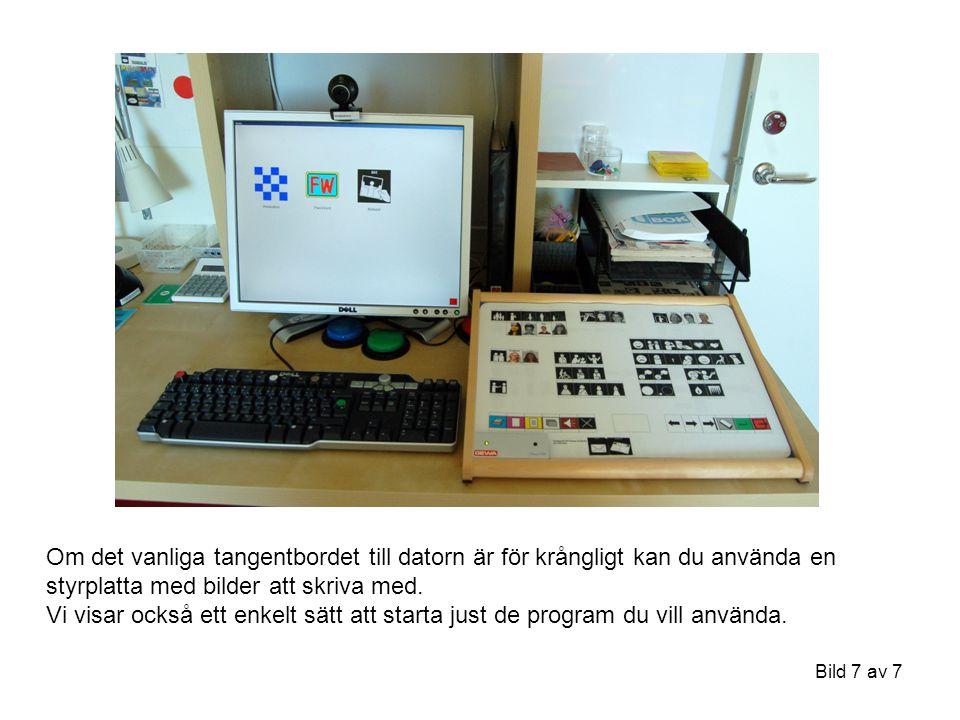 Om det vanliga tangentbordet till datorn är för krångligt kan du använda en styrplatta med bilder att skriva med.