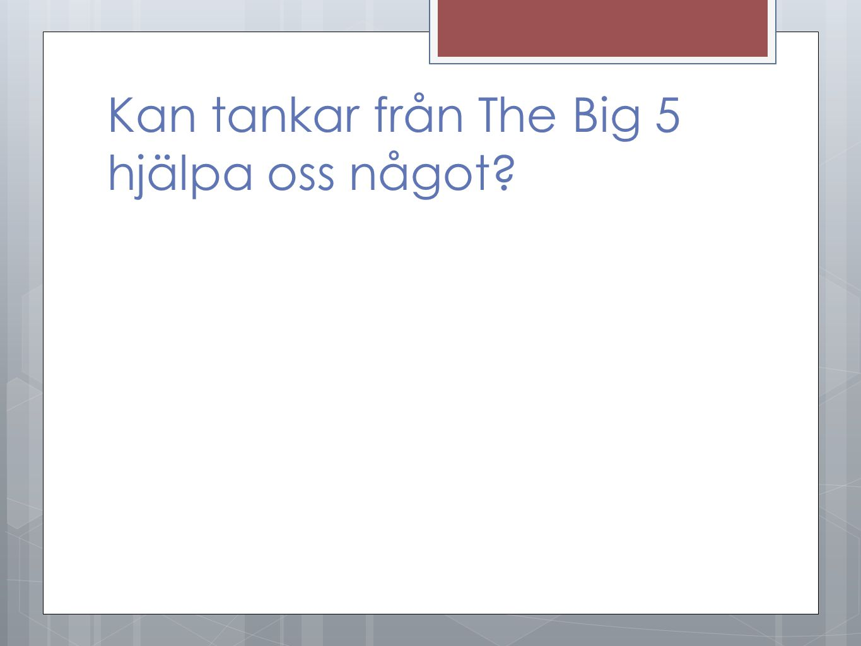 Kan tankar från The Big 5 hjälpa oss något