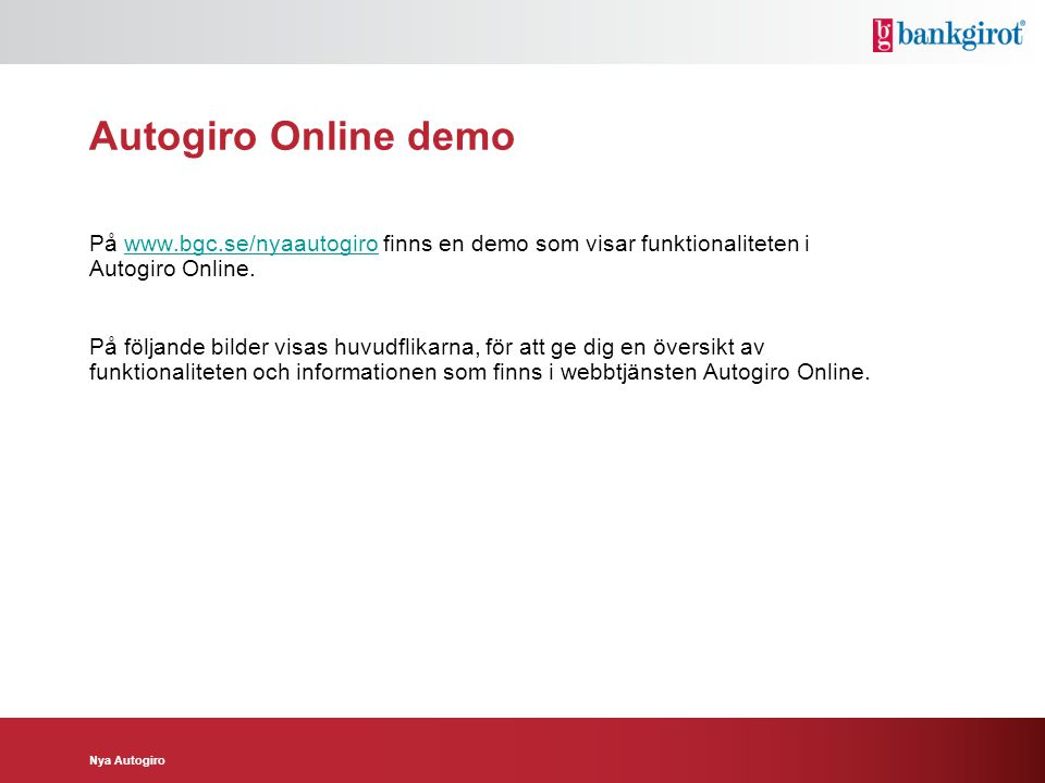 Autogiro Online demo På www.bgc.se/nyaautogiro finns en demo som visar funktionaliteten i Autogiro Online.