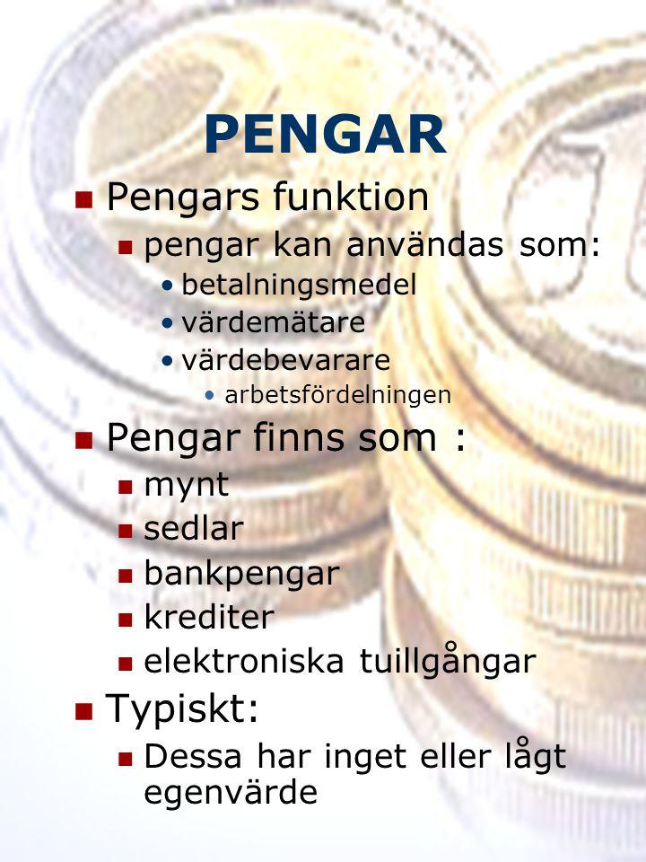PENGAR Pengars funktion Pengar finns som : Typiskt: