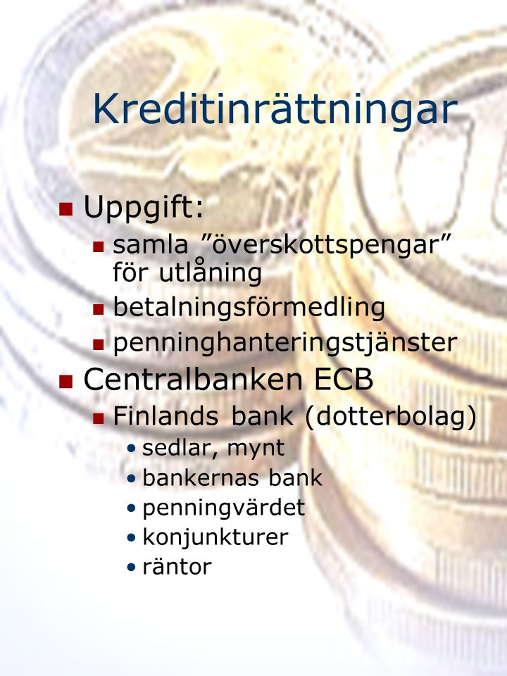 Kreditinrättningar Uppgift: Centralbanken ECB
