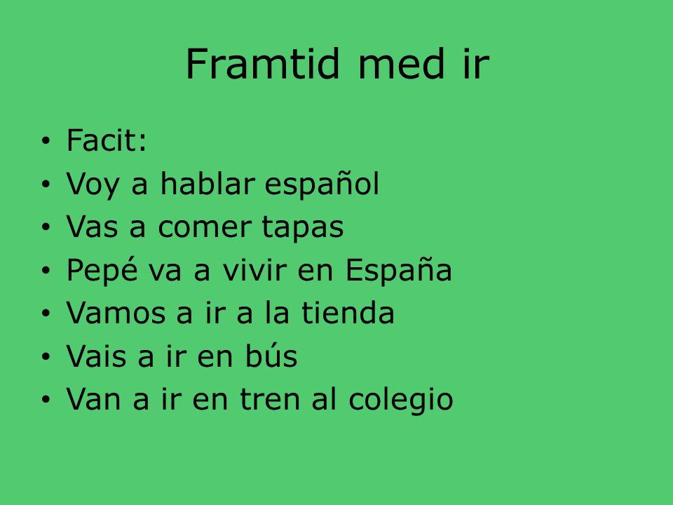 Framtid med ir Facit: Voy a hablar español Vas a comer tapas