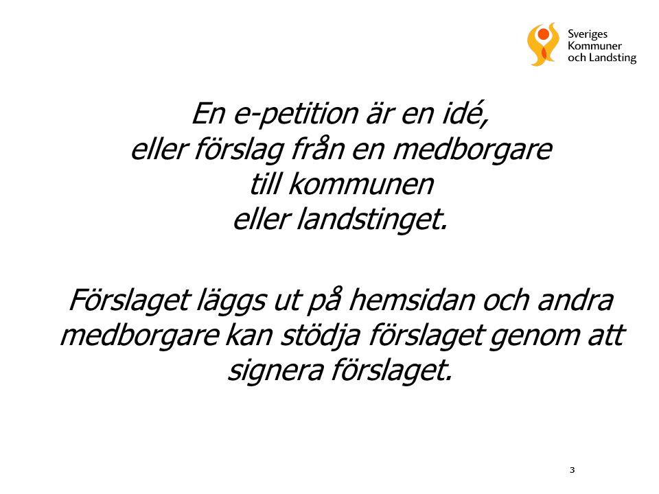En e-petition är en idé, eller förslag från en medborgare till kommunen eller landstinget.