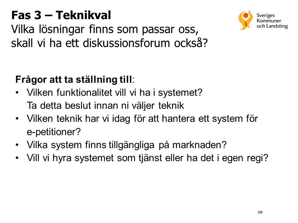 Fas 3 – Teknikval Vilka lösningar finns som passar oss, skall vi ha ett diskussionsforum också Frågor att ta ställning till: