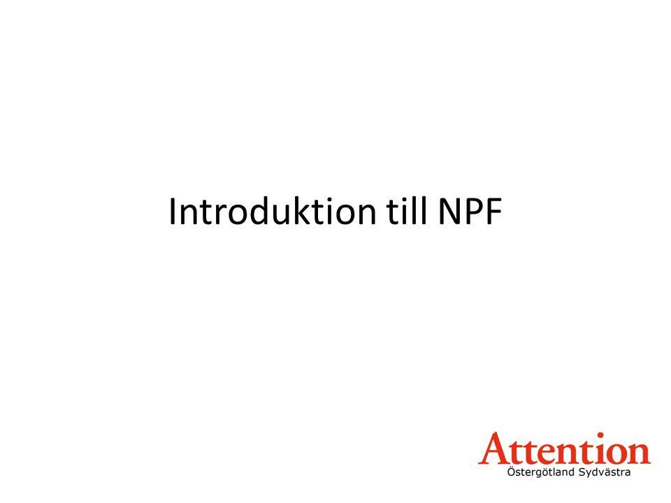 Introduktion till NPF Jag tänkte ge en kort introduktion till NPF