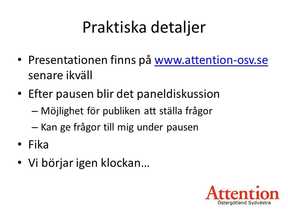 Praktiska detaljer Presentationen finns på www.attention-osv.se senare ikväll. Efter pausen blir det paneldiskussion.