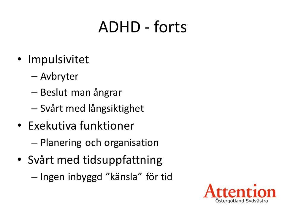 ADHD - forts Impulsivitet Exekutiva funktioner