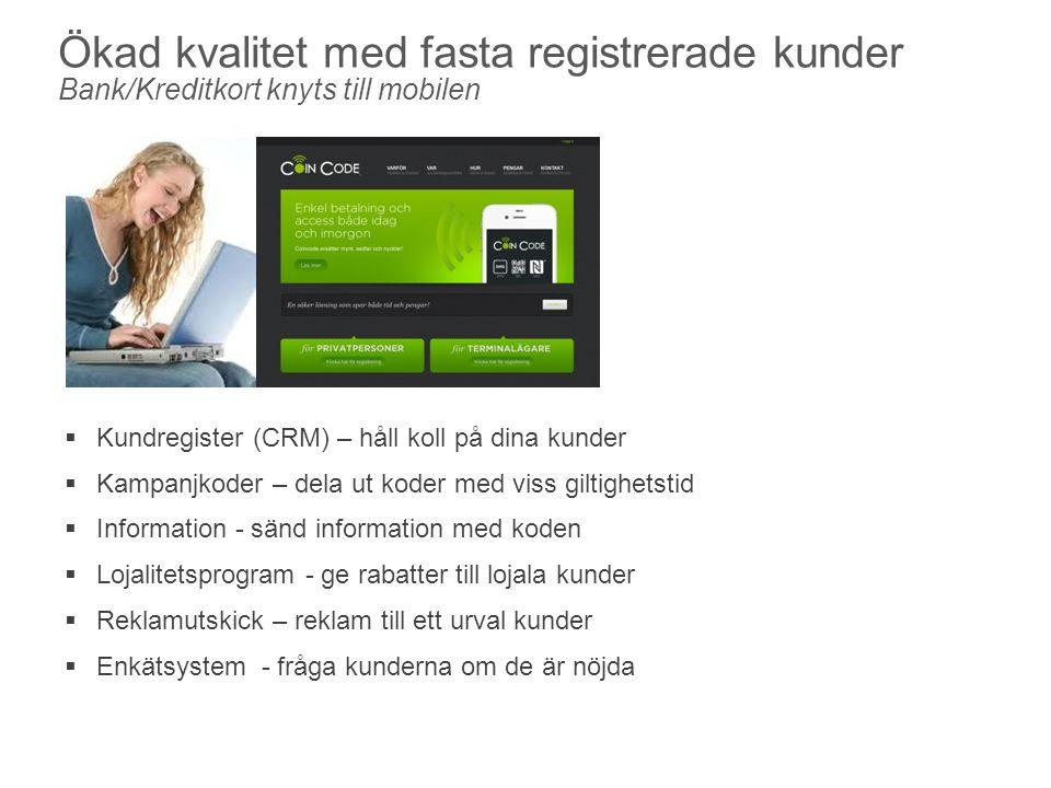 Ökad kvalitet med fasta registrerade kunder Bank/Kreditkort knyts till mobilen