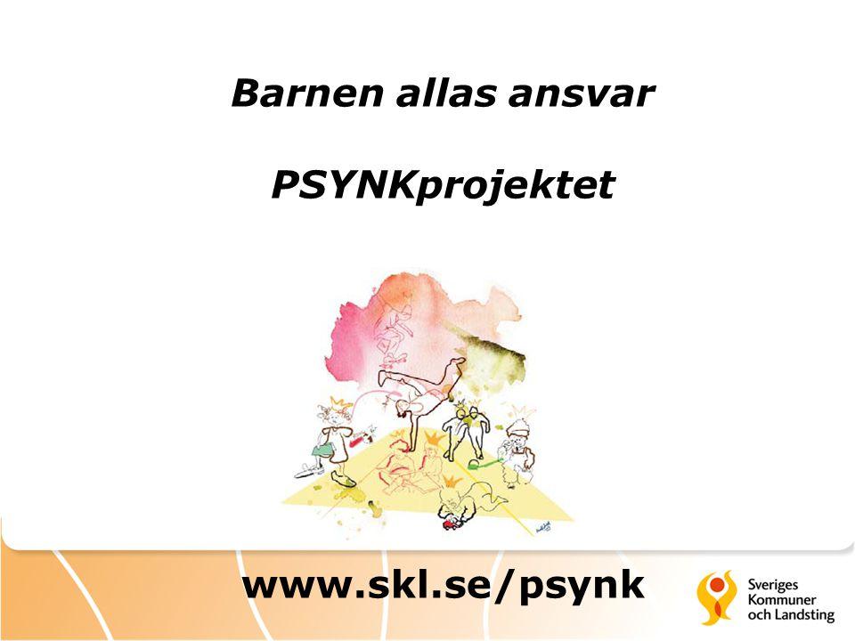 Barnen allas ansvar PSYNKprojektet www.skl.se/psynk