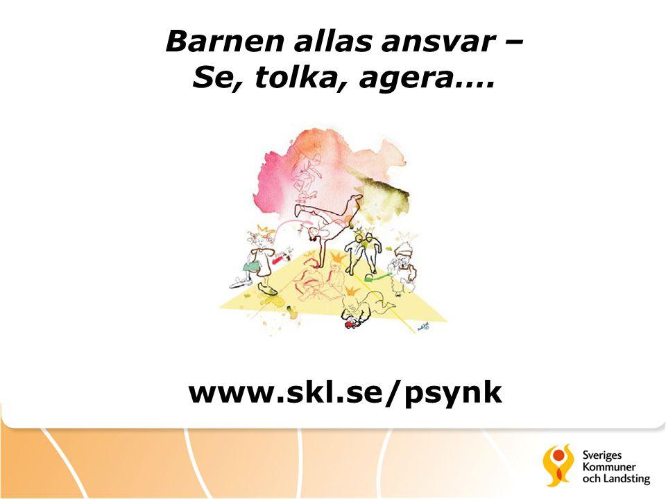Barnen allas ansvar – Se, tolka, agera…. www.skl.se/psynk