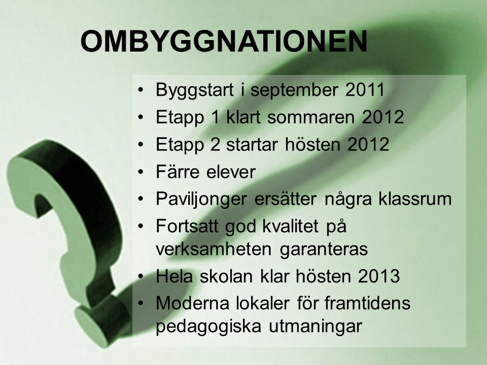 OMBYGGNATIONEN Byggstart i september 2011 Etapp 1 klart sommaren 2012
