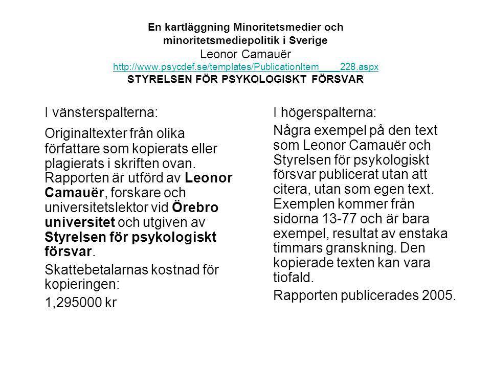 En kartläggning Minoritetsmedier och minoritetsmediepolitik i Sverige Leonor Camauër http://www.psycdef.se/templates/PublicationItem____228.aspx STYRELSEN FÖR PSYKOLOGISKT FÖRSVAR