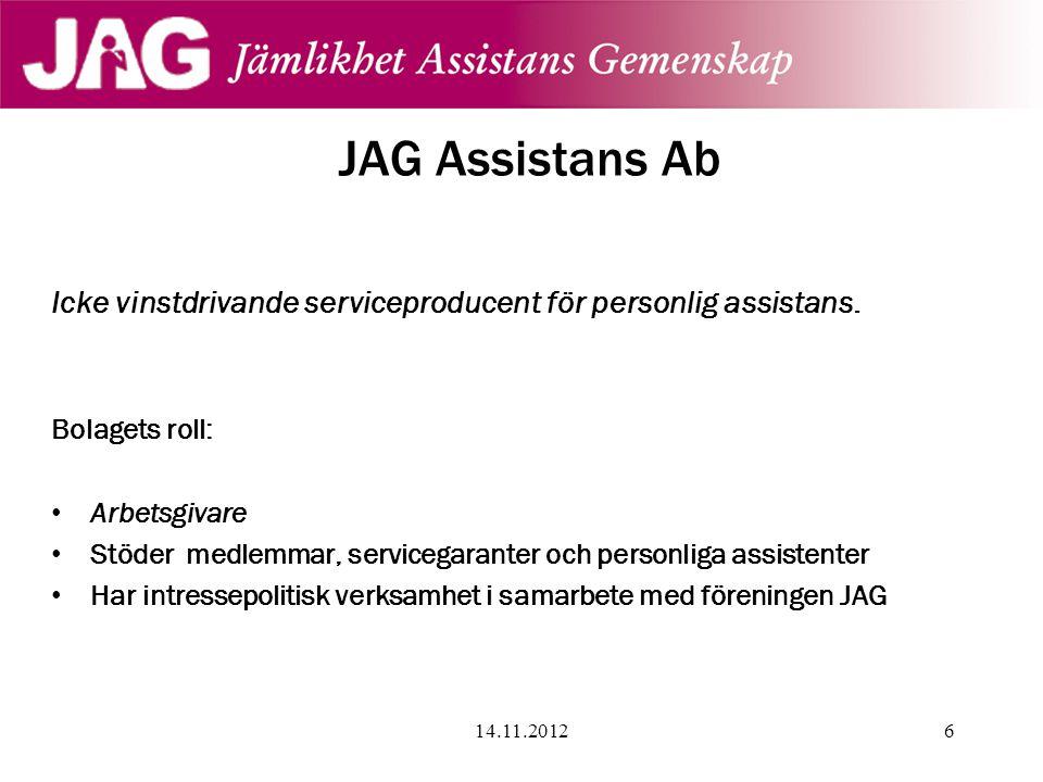 JAG Assistans Ab Icke vinstdrivande serviceproducent för personlig assistans. Bolagets roll: Arbetsgivare.