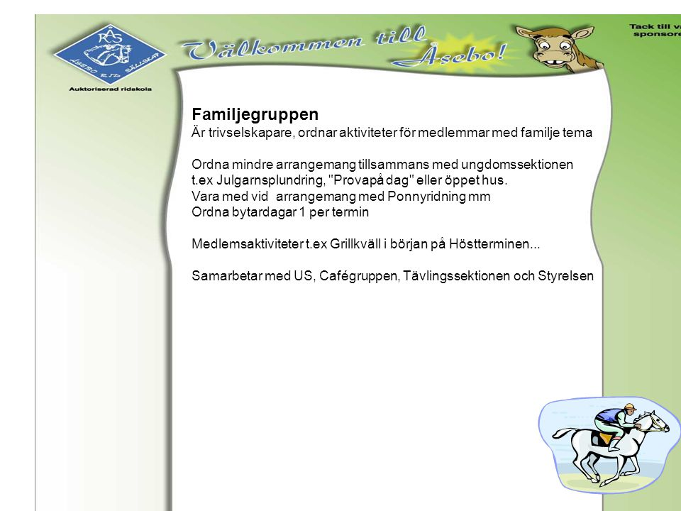 Familjegruppen Är trivselskapare, ordnar aktiviteter för medlemmar med familje tema