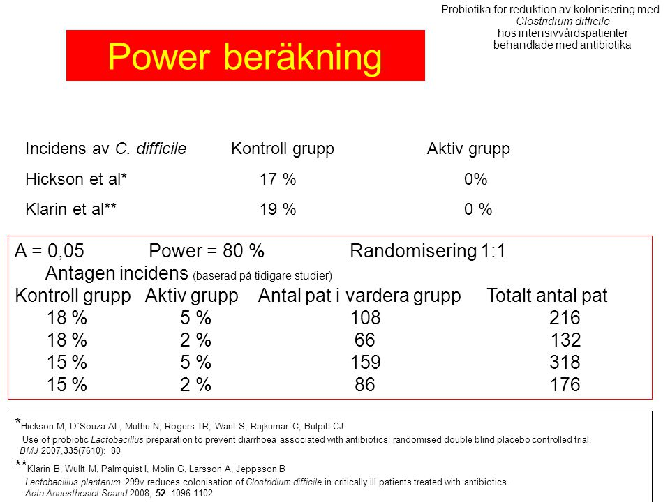 Power beräkning Α = 0,05 Power = 80 % Randomisering 1:1
