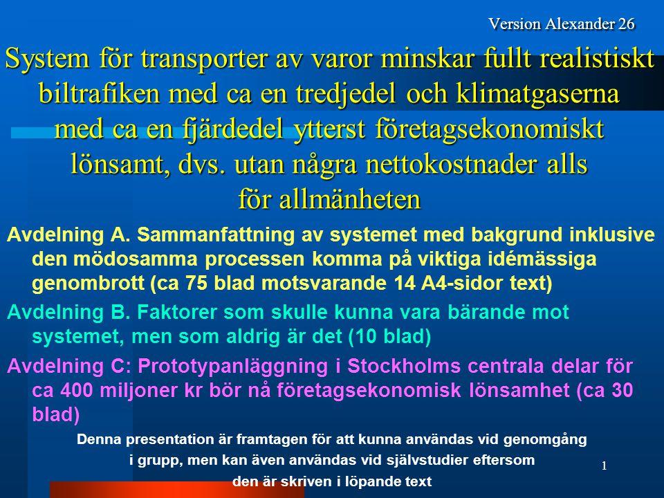 Version Alexander 26 System för transporter av varor minskar fullt realistiskt biltrafiken med ca en tredjedel och klimatgaserna med ca en fjärdedel ytterst företagsekonomiskt lönsamt, dvs. utan några nettokostnader alls för allmänheten