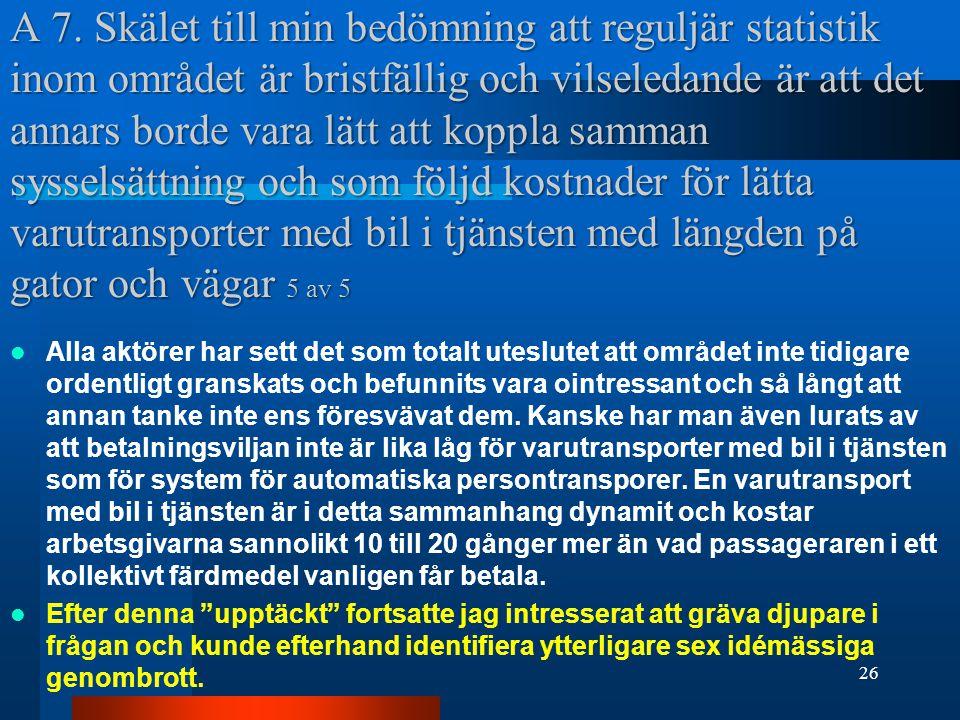 A 7. Skälet till min bedömning att reguljär statistik inom området är bristfällig och vilseledande är att det annars borde vara lätt att koppla samman sysselsättning och som följd kostnader för lätta varutransporter med bil i tjänsten med längden på gator och vägar 5 av 5