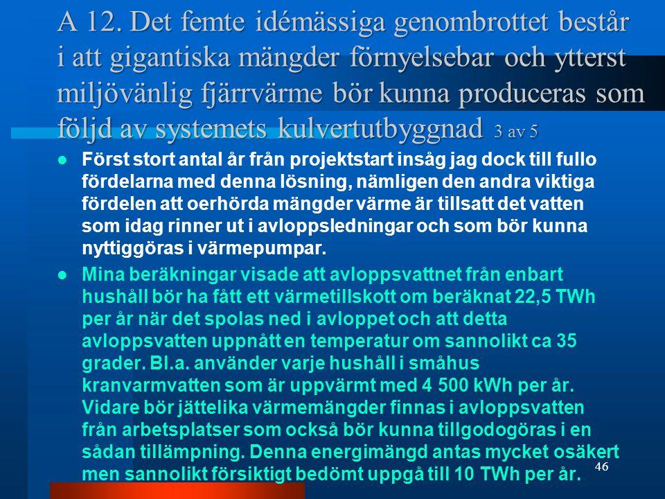 A 12. Det femte idémässiga genombrottet består i att gigantiska mängder förnyelsebar och ytterst miljövänlig fjärrvärme bör kunna produceras som följd av systemets kulvertutbyggnad 3 av 5
